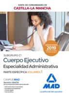 Cuerpo Ejecutivo Especialidad Administrativa (Subgrupo C1) de la Junta de Comunidades de Castilla-La Mancha. Temario Parte Específica volumen 1