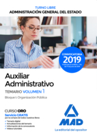 Auxiliar Administrativo de la Administración General del Estado (Turno libre). Temario Volumen 1 Bloque I: Organización Pública