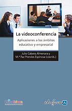 La Videoconferencia. Aplicaciones a los Ámbitos Educativo y Empresarial
