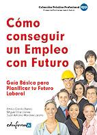 Cómo Conseguir Un Empleo Con Futuro. Guía Básica  para Planificar Tu Futuro Laboral. Certificado de Profesionalidad